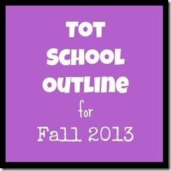 Tot School Outline – Fall 2013