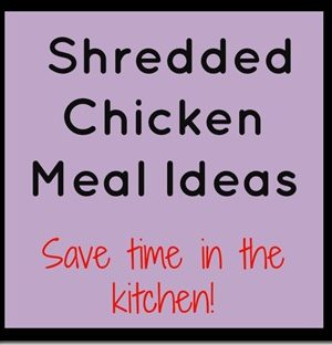 Use Shredded Chicken to Save Time in the Kitchen