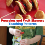 Teaching Patterns: Pancakes and Fruit Skewers