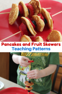 Teaching Patterns: Pancakes and Fruit Skewers